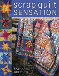 Scrap Quilt Sensation!: The Exciting New Look for Traditional Designs by Katharine Guerrier (2007-03-30)