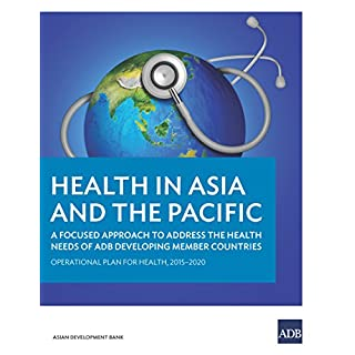 Health in Asia and the Pacific: A Focused Approach to Address the Health Needs of ADB Developing Member Countries (English Edition)