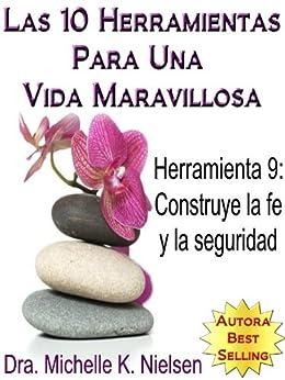 LAS 10 HERRAMIENTAS PARA UNA VIDA MARAVILLOSA-Herramienta 9: Construye la fe y la seguridad de [Nielsen, Michelle]