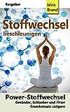 Stoffwechsel beschleunigen: Power-Stoffwechsel: Fitter, Gesünder, Schlanker. Grundumsatz steigern (German Edition)