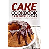 Cake Cookbook - 25 Beautiful Cakes: Learn How to Make a Cake with The Help of Recipes Given for Cool Cakes (English Edition)