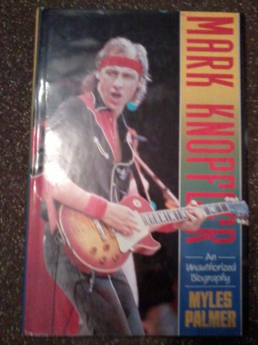 Mark Knopfler: An Unauthorized Biography: An Unauthorised Biography