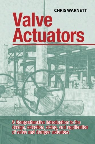Valve Actuators: A comprehensive introduction to the design, selection, sizing and application of valve and damper actuators. by Chris Warnett (2015-10-14)