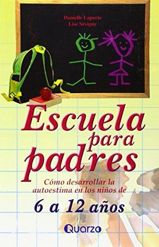 Escuela para padres. Como desarrollar la autoestima en ninos de 6 a 12 anos (Spanish Edition) by Danielle Laporte (2003-05-15)