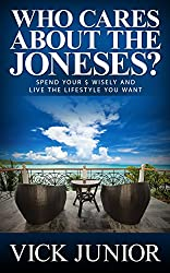 Who Cares About the Joneses?: Spend Your Money Wisely and Live the Lifestyle You Want (English Edition)