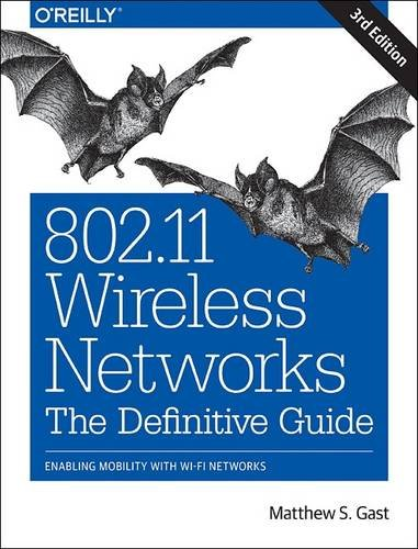 802.11 Wireless Networks: The Definitive Guide: Enabling Mobility with Wi-Fi Networks -