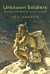 Unknown Soldiers: The Story of the Missing of the First World War by Neil Hanson (2006-05-16)