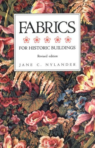 Fabrics for Historic Buildings: A Guide to Selecting Reproduction Fabrics. Revised Edition...