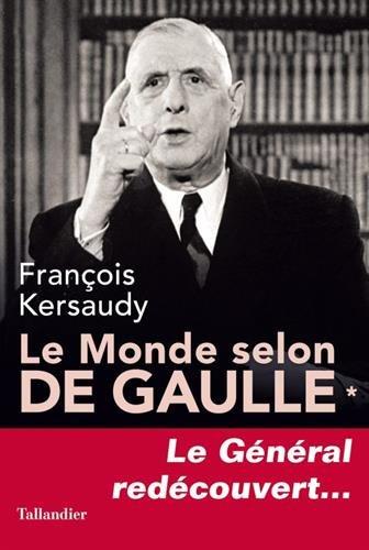 Le Monde selon De Gaulle - Tome 1 par François Kersaudy