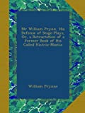 Mr William Prynn, His Defense of Stage-Plays, Or, a Retractation of a Former Book of...