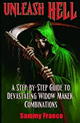 Unleash Hell: A Step-by-Step Guide to Devastating Widow Maker Combinations (The Widow Maker Program Series) (Volume 3) by Sammy Franco (2015-03-01)
