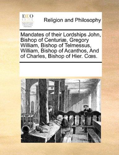Mandates of their Lordships John, Bishop of Centuriæ,  Gregory William, Bishop of Telmessus,  William, Bishop of Acanthos,  And of Charles, Bishop of Hier. Coes.