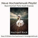 Hochzeit Rock: Neue Hochzeitsmusik Playlist, Rock Hochzeit Party Musik Grooves & Sexy E-Gitarre Hochzeitsnacht Hintergrundmusik