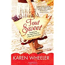 Tout Sweet: Hanging Up My High Heels for a New Life in France by Karen Wheeler (2011-08-01)