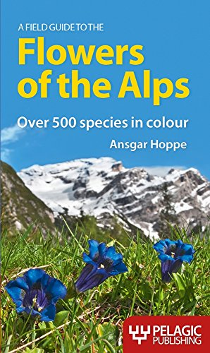 A Field Guide to the Flowers of the Alps (Pelagic Identification Guides) por Ansgar Hoppe