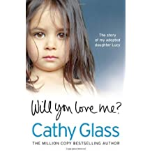Will You Love Me?: The story of my adopted daughter Lucy by Glass, Cathy (2013) Paperback