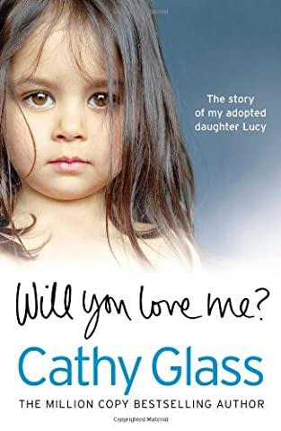Will You Love Me?: The story of my adopted daughter Lucy by Cathy Glass (2013-09-12)