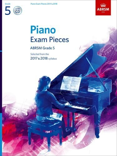 Piano Exam Pieces 2017 & 2018, ABRSM Grade 5, with CD: Selected from the 2017 & 2018 syllabus (ABRSM Exam Pieces)