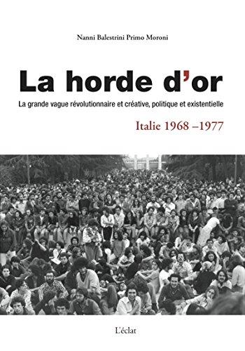 La horde d'or, Italie 1968-1977 : La grande vague révolutionnaire et créative, politique et existentielle par Collectif