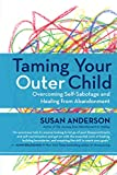 Image of Taming Your Outer Child: Overcoming Self-Sabotage - the Aftermath of Abandonment