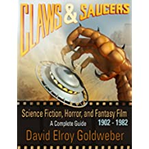 Claws & Saucers: Science Fiction, Horror, and Fantasy Film: A Complete Guide: 1902-1982 (English Edition)