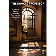 The Ethical Professor: A Practical Guide to Research, Teaching and Professional Life