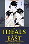 THE IDEALS OF THE EAST: WITH SPECIAL...