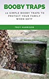 Survival Prepper's Booby Trap Handbook: 10 Simple Booby Traps To Protect Your Family When SHTF