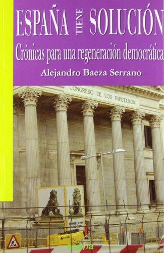 España tiene solución: Crónicas para una regeneración democrática (Libros Abiertos)