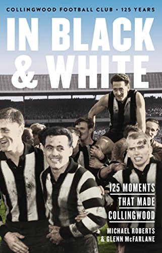 In Black & White: 125 Moments That Made Collingwood (Football Australian Black)