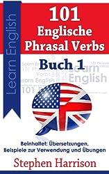 101 Englische Phrasal Verbs (Verben mit Präpositionen) - Buch 1 (German Edition)