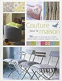 Couture pour la maison : 50 projets en pas à pas pour coudre rideaux, stores, coussins, nappes et bien plus