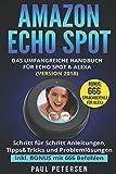 Amazon Echo Spot: Das umfangreiche Handbuch für Echo Spot & Alexa (Version 2018) - Schritt für Schritt Anleitungen, Ti