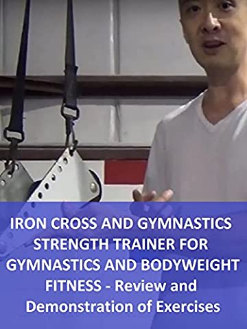 Iron Cross and Gymnastics Strength Trainer for Gymnastics and Bodyweight Fitness - Review and Demonstration of Exercises [OV]
