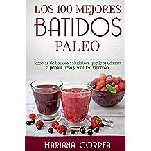 Los 100 MEJORES  BATIDOS PALEO: Recetas de batidos saludables que le ayudaran a perder peso y sentirse vigoroso