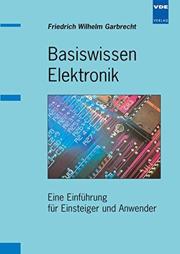 Basiswissen Elektronik: Eine Einführung für Einsteiger und Anwender