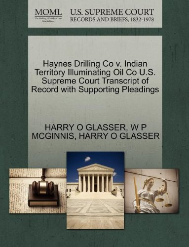 Haynes Drilling Co v. Indian Territory Illuminating Oil Co U.S. Supreme Court Transcript of Record with Supporting Pleadings