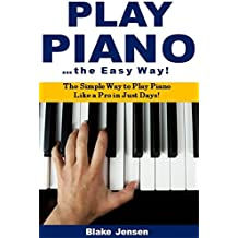 Play Piano the Easy Way: The Simple Way to Play Piano Like a Pro in Just Days! (English Edition)