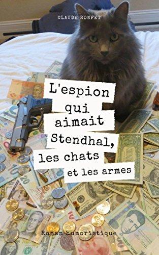 Couverture du livre L'espion qui aimait Stendhal, les chats ... et les armes.