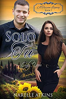 Solo Tu: Only You (A Tuscan Legacy Book 7) by [Atkins, Narelle, Tuscan Legacy, A]