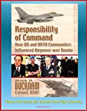 Front cover for the book Responsibility of Command : How UN and NATO Commanders Influenced Airpower over Bosnia by Mark A. Bucknam