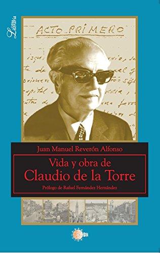Vida Y Obra De Claudio De La Torre (Critica literaria) por Juan Manuel Reverón Alfonso