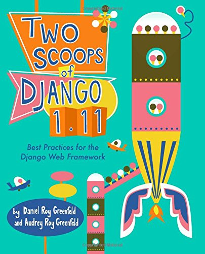 Two Scoops of Django 1.11: Best Practices for the Django Web Framework