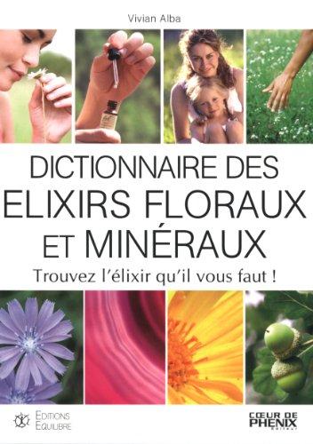 Dictionnaire des élixirs floraux et minéraux : Trouvez l'élixir qu'il vout faut !