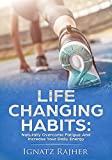 Life Changing Habits: Naturally Overcome Fatigue And Increase Your Daily Energy (Overcome Exhaustion, Increase Productivity, Improve Health, Increase Energy, Energy Diet, Improve Focus, Motivational)