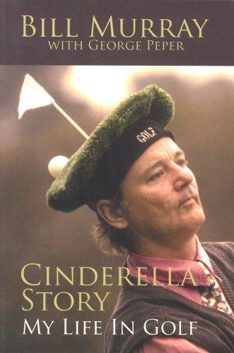 Cinderella Story: My Life in Golf by Bill Murray (2005-06-13)