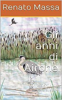 Gli anni di Airone: Confessioni di un naturalista 4 di [Massa, Renato]