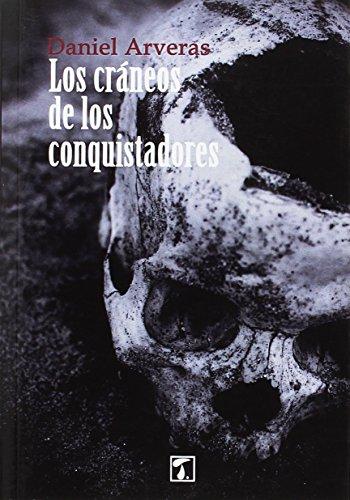 Los cráneos de los conquistadores (RESERVA) por Daniel Arveras Alonso