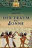 Am Nil / Am Nil 1 - Der Traum der Sonne: Historischer Roman - Elin Hirvi
