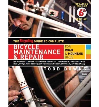 [ The Bicycling Guide to Complete Bicycle Maintenance & Repair for Road & Mountain Bikes (Updated, Revised) Downs, Todd ( Author ) ] { Paperback } 2010